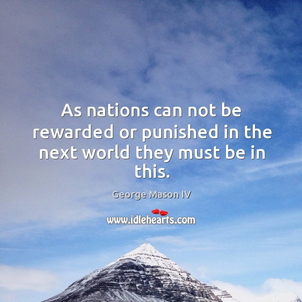 As nations can not be rewarded or punished in the next world they must be in this. Image