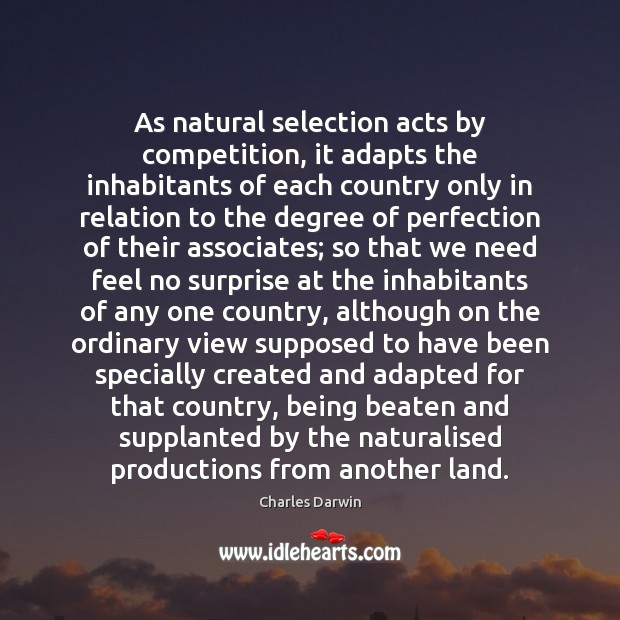 As natural selection acts by competition, it adapts the inhabitants of each Charles Darwin Picture Quote