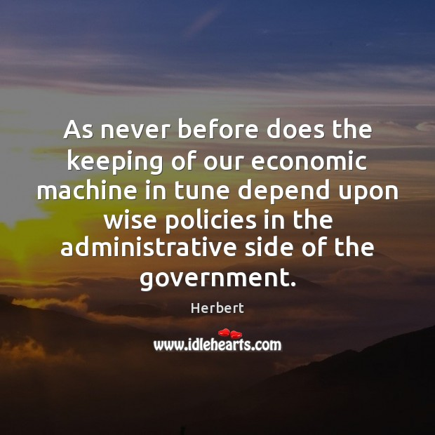 Image, As never before does the keeping of our economic machine in tune