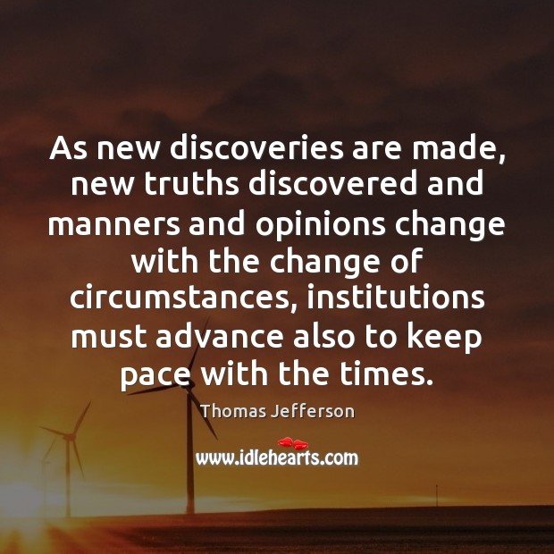 Image about As new discoveries are made, new truths discovered and manners and opinions