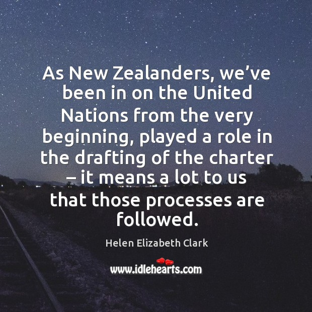 As new zealanders, we've been in on the united nations from the very beginning, played a role Image