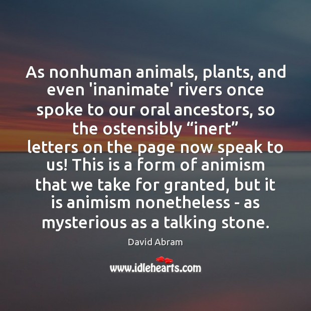 As nonhuman animals, plants, and even 'inanimate' rivers once spoke to our David Abram Picture Quote