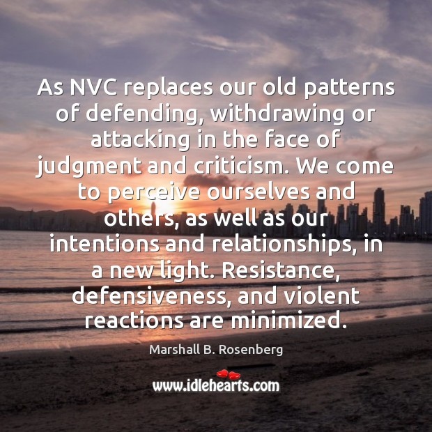 Image, As NVC replaces our old patterns of defending, withdrawing or attacking in