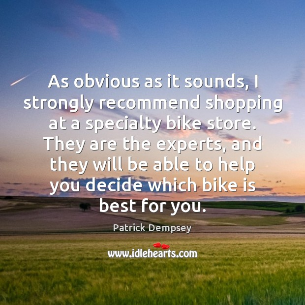As obvious as it sounds, I strongly recommend shopping at a specialty Patrick Dempsey Picture Quote