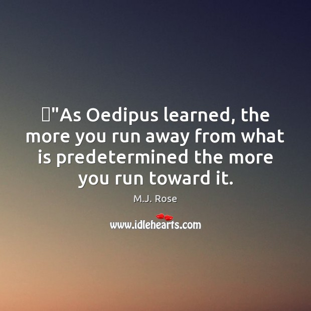 """""""As Oedipus learned, the more you run away from what is predetermined Image"""