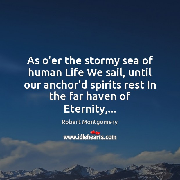 As o'er the stormy sea of human Life We sail, until our Image