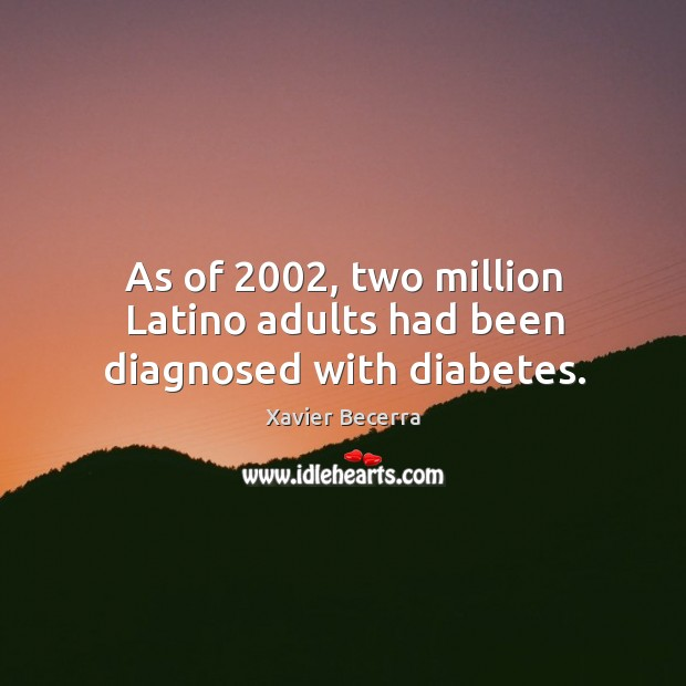 Image, As of 2002, two million latino adults had been diagnosed with diabetes.
