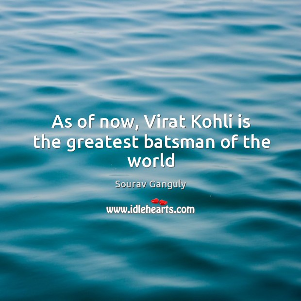 As of now, Virat Kohli is the greatest batsman of the world Image