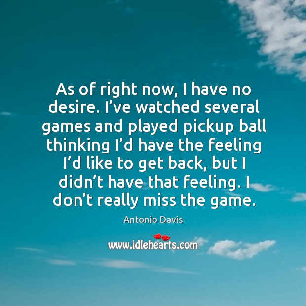 Image, As of right now, I have no desire. I've watched several games and played pickup ball