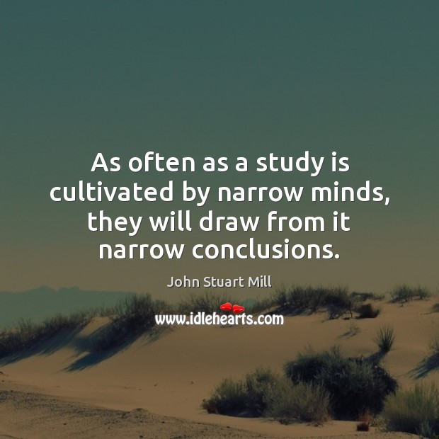 Image, As often as a study is cultivated by narrow minds, they will