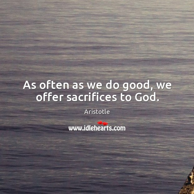 Image, As often as we do good, we offer sacrifices to God.