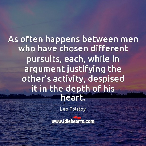 As often happens between men who have chosen different pursuits, each, while Leo Tolstoy Picture Quote
