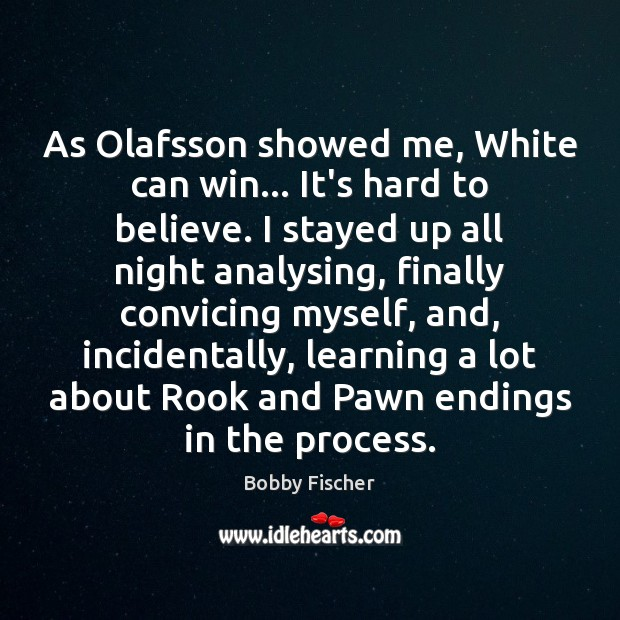 Image, As Olafsson showed me, White can win… It's hard to believe. I