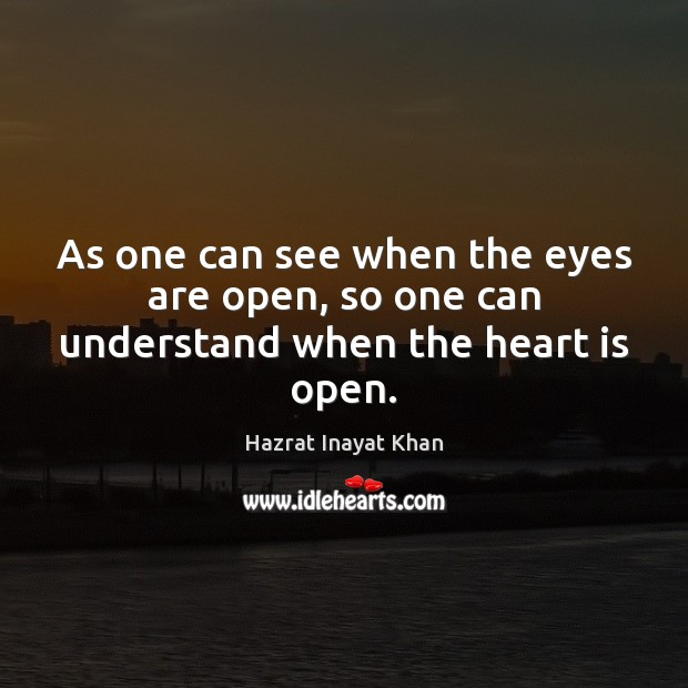 As one can see when the eyes are open, so one can understand when the heart is open. Image