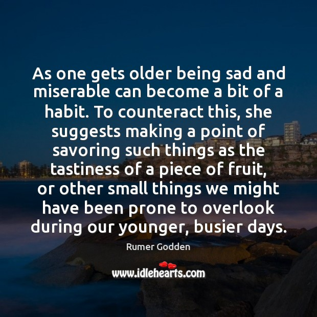 As one gets older being sad and miserable can become a bit Image