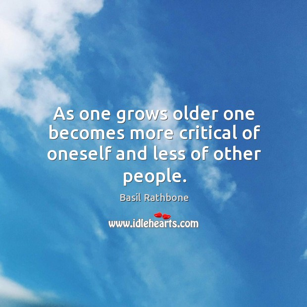 Image, As one grows older one becomes more critical of oneself and less of other people.