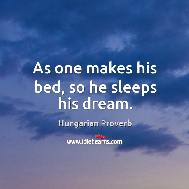 As one makes his bed, so he sleeps his dream. Image