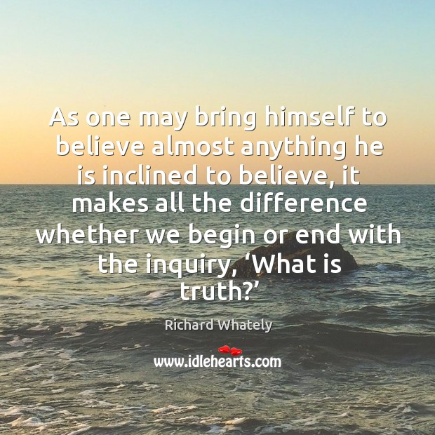As one may bring himself to believe almost anything he is inclined to believe Image
