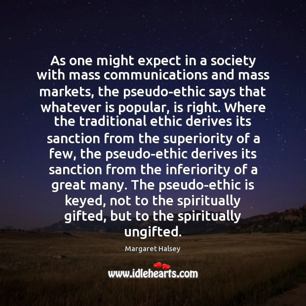 As one might expect in a society with mass communications and mass Margaret Halsey Picture Quote