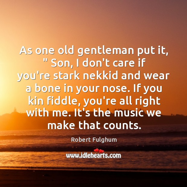 """As one old gentleman put it, """" Son, I don't care if you're Image"""