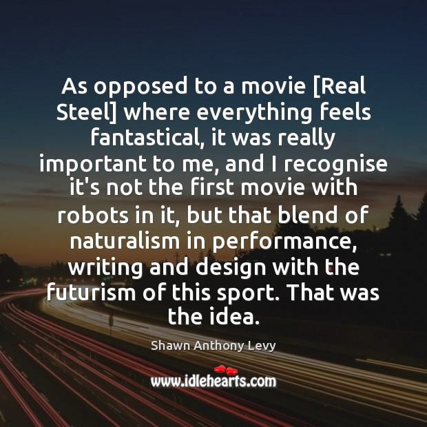 Image, As opposed to a movie [Real Steel] where everything feels fantastical, it