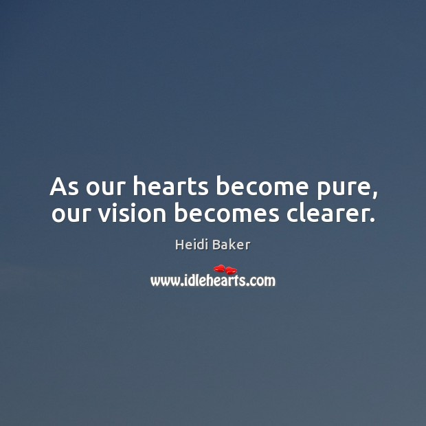 As our hearts become pure, our vision becomes clearer. Image
