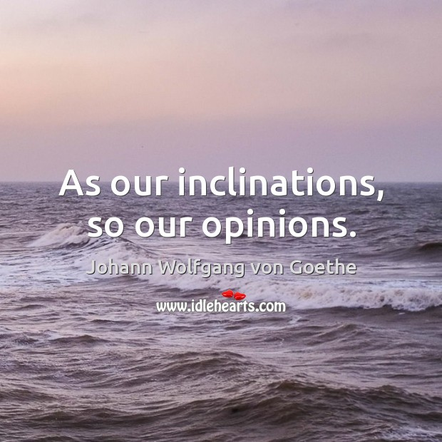 Image, As our inclinations, so our opinions.