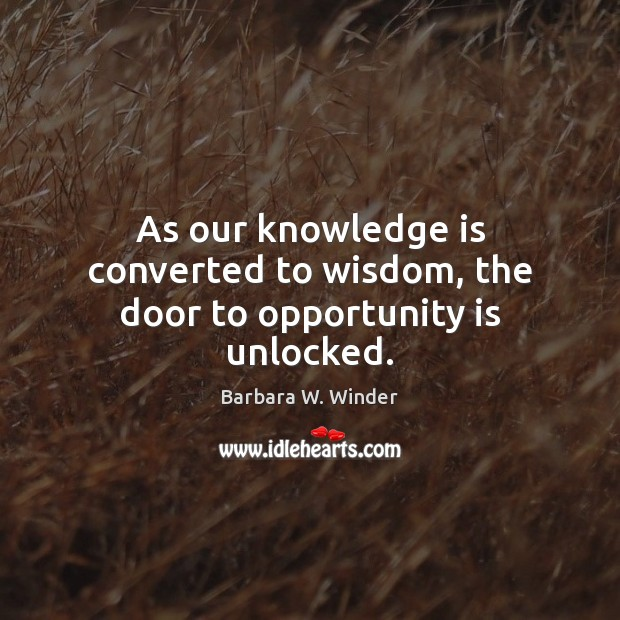 Image, As our knowledge is converted to wisdom, the door to opportunity is unlocked.