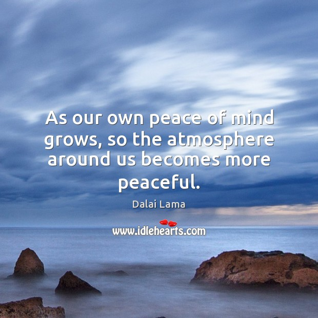 Image, As our own peace of mind grows, so the atmosphere around us becomes more peaceful.