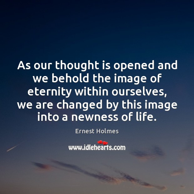As our thought is opened and we behold the image of eternity Ernest Holmes Picture Quote