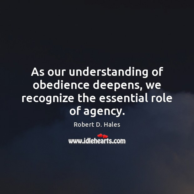 As our understanding of obedience deepens, we recognize the essential role of agency. Image