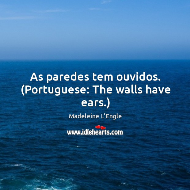Image, As paredes tem ouvidos. (Portuguese: The walls have ears.)