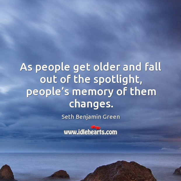 As people get older and fall out of the spotlight, people's memory of them changes. Image