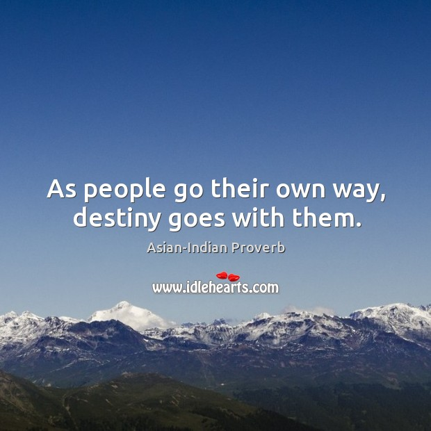 As people go their own way, destiny goes with them. Asian-Indian Proverbs Image