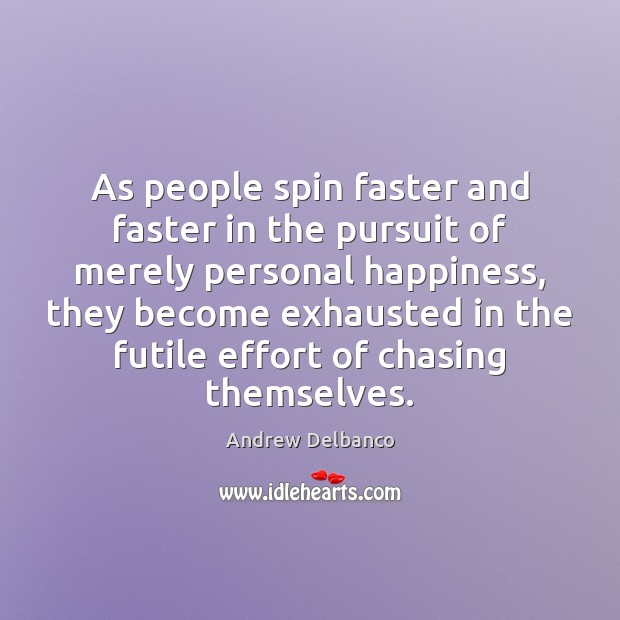 Image, As people spin faster and faster in the pursuit of merely personal