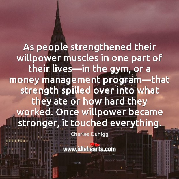 As people strengthened their willpower muscles in one part of their lives— Image