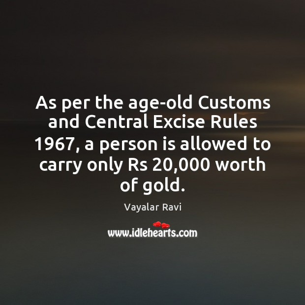 Image, As per the age-old Customs and Central Excise Rules 1967, a person is