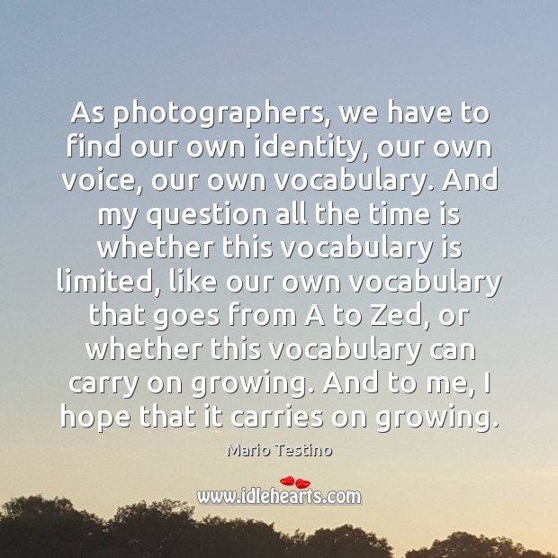 As photographers, we have to find our own identity, our own voice, Mario Testino Picture Quote