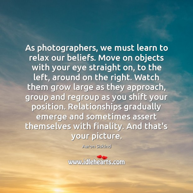 Image, As photographers, we must learn to relax our beliefs. Move on objects