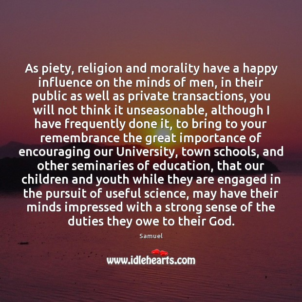As piety, religion and morality have a happy influence on the minds Samuel Picture Quote