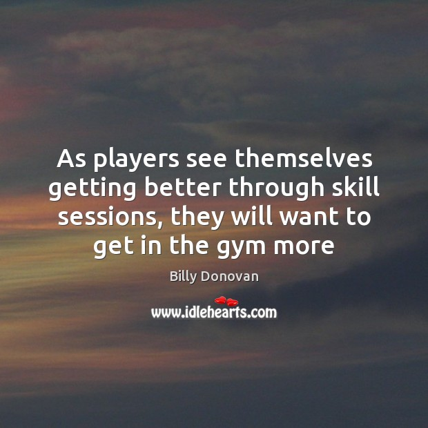 Image, As players see themselves getting better through skill sessions, they will want