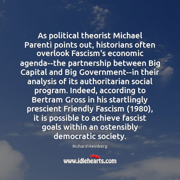 As political theorist Michael Parenti points out, historians often overlook Fascism's economic Richard Heinberg Picture Quote