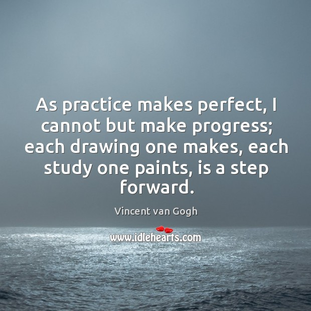 As practice makes perfect, I cannot but make progress; each drawing one Image