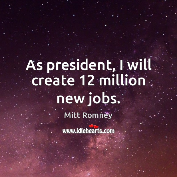 As president, I will create 12 million new jobs. Image