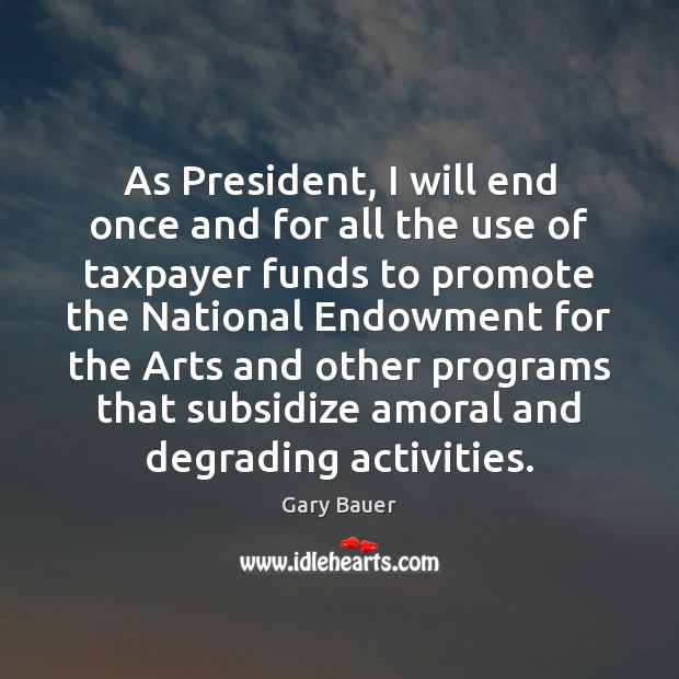 As President, I will end once and for all the use of Image