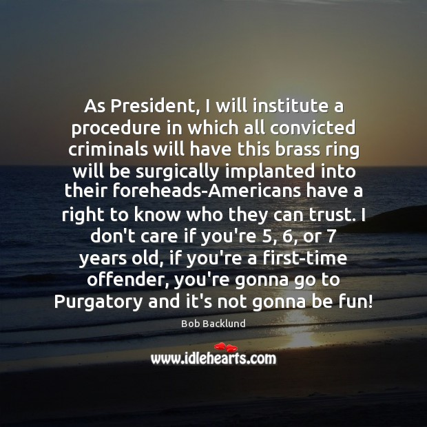 As President, I will institute a procedure in which all convicted criminals Image