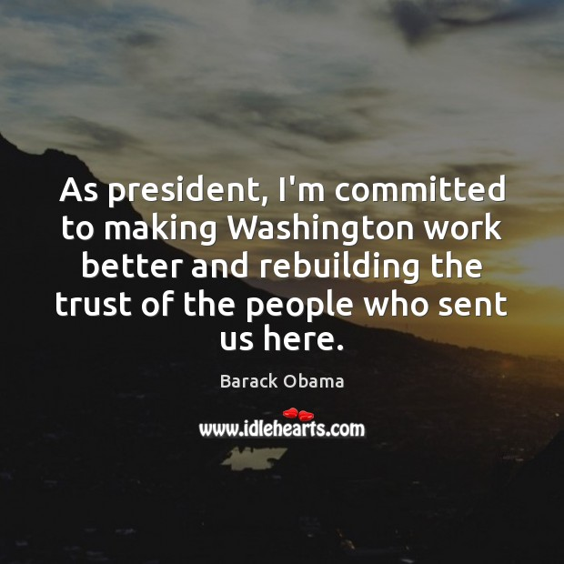 Image, As president, I'm committed to making Washington work better and rebuilding the