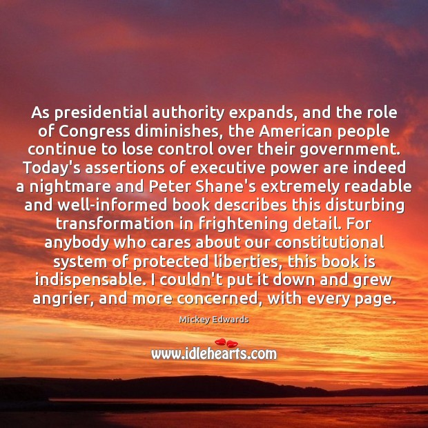 As presidential authority expands, and the role of Congress diminishes, the American Books Quotes Image