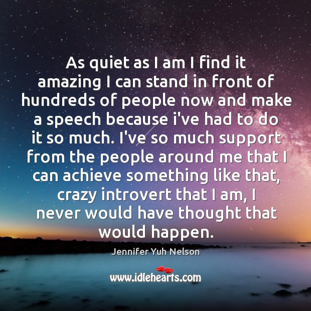 As quiet as I am I find it amazing I can stand Jennifer Yuh Nelson Picture Quote