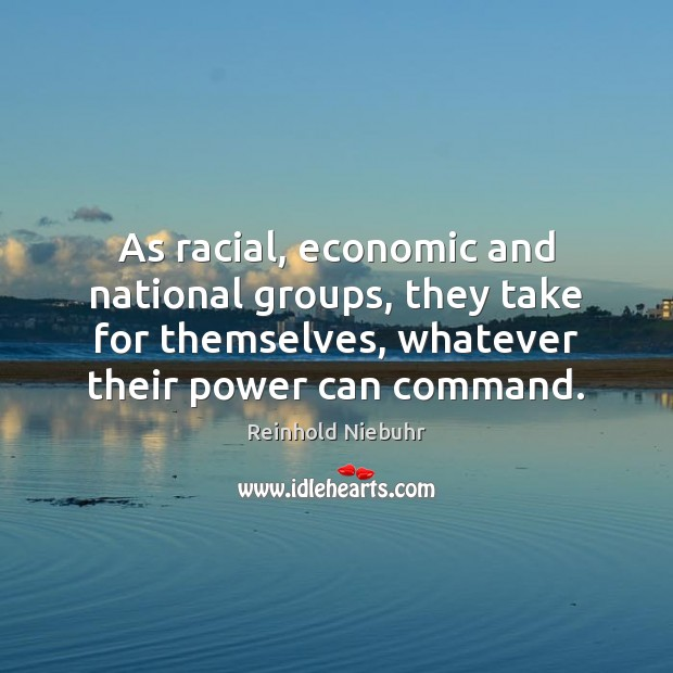 Image, As racial, economic and national groups, they take for themselves, whatever their